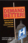 Demand better! : revive our broken healthcare system