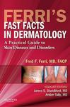 Ferri's fast facts in dermatology : a practical guide to skin diseases and disorders by James S. Studdiford