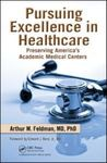 Pursuing excellence in healthcare : preserving America's academic medical centers by Arthur M. Feldman