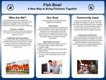 Fish Bowl by Joseph Goggin, James Fang, Sam Orente, Jessica Horton, and Alyssa Milione