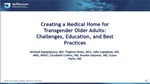 Creating a Medical Home for Trans Older Adults: Challenges, education, and best practices by Michael Danielewicz, MD; T. Hsiao, MS2; J. J. Liantonio, MD, MBA, MHDC; E. Collins, MD; B. E. Salzman, MD; and S. M. Parks, MD