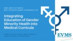 One Institution's Multidisciplinary Approach to Integrating Education of Gender Minority Health into Medical Curricula by M. Snyder, A. Sevem, G. Enciso, A. Stage, L. Wellman, B. Hooper, N. Sriraman, and M. Kannarkat